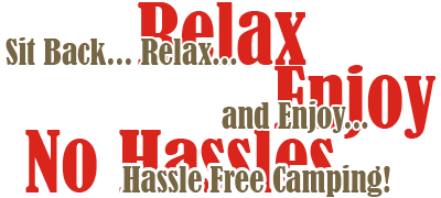 Sit Back... Relax.. and Enjoy... Hassle Free Camping